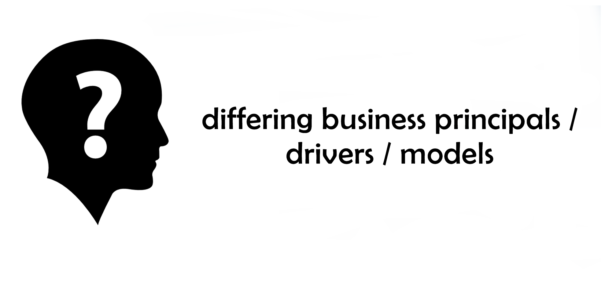 differing business principals / drivers / models