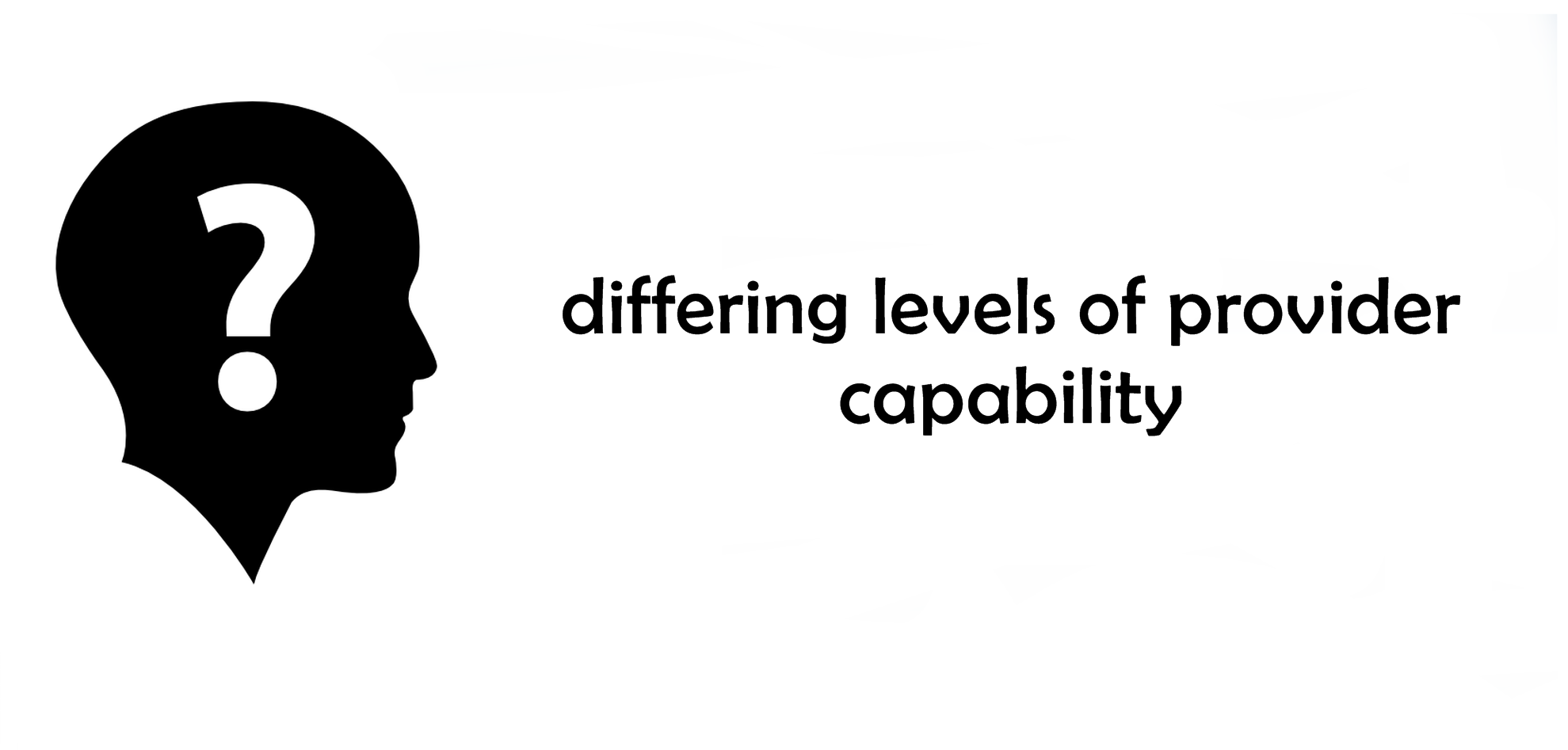 differing levels of provider capability